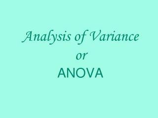 Analysis of Variance or ANOVA