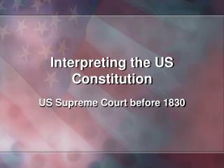 Interpreting the US Constitution