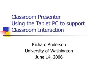 Classroom Presenter Using the Tablet PC to support Classroom Interaction