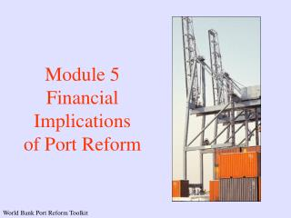 Module 5 Financial Implications  of Port Reform