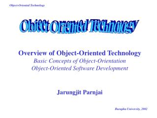 Overview of Object-Oriented Technology Basic Concepts of Object-Orientation  Object-Oriented Software Development Jarung