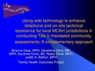 Brianna Gass, MPH, Geraldine Oliva, MD, MPH, Suzanne Ezrre, BA, Nadia Thind, MPH, Judith A. Belfiori, MPH Family Health