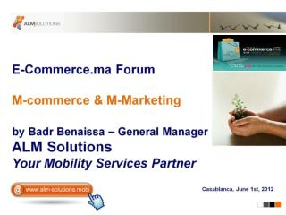 E-Commerce.ma Forum  M-commerce  M-Marketing  by Badr Benaissa   General Manager ALM Solutions Your Mobility Services Pa