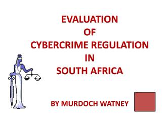 EVALUATION OF CYBERCRIME REGULATION IN SOUTH AFRICA BY MURDOCH WATNEY