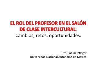 EL ROL DEL PROFESOR EN EL SALÓN DE CLASE INTERCULTURAL : Cambios, retos, oportunidades.