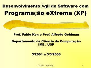 Desenvolvimento Á gil de Software com Programa ç ão eXtrema (XP)