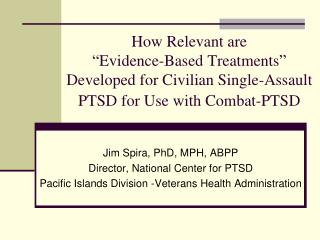 "How Relevant are  ""Evidence-Based Treatments""  Developed for Civilian Single-Assault PTSD for Use with Combat-PTSD"