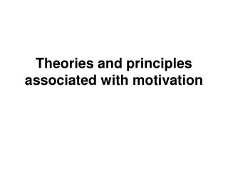 Theories and principles associated with motivation