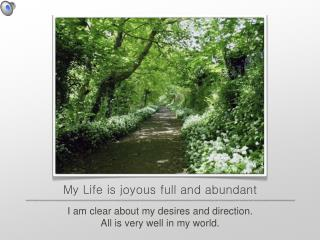 My Life is joyous full and abundant