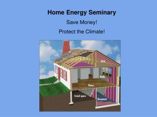 Home Energy Seminary Save Money! Protect the Climate!