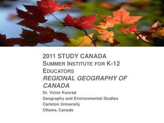 2011 STUDY CANADA  Summer Institute for K-12 Educators REGIONAL GEOGRAPHY OF CANADA