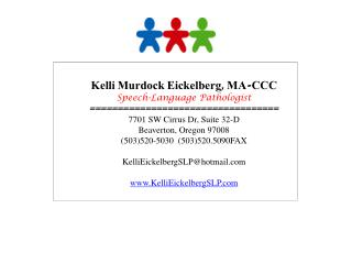 Kelli Murdock Eickelberg, MA-CCC Speech-Language Pathologist ================================== 7701 SW Cirrus Dr, Suite