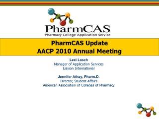PharmCAS Update AACP 2010 Annual Meeting
