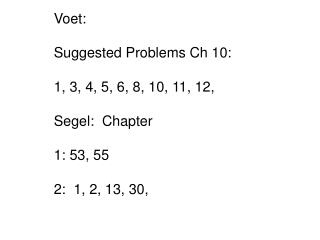 Voet:   Suggested Problems Ch 10: 1, 3, 4, 5, 6, 8, 10, 11, 12,  Segel:  Chapter  1: 53, 55 2:  1, 2, 13, 30,