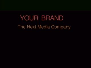 Your Brand: The Next Media Company