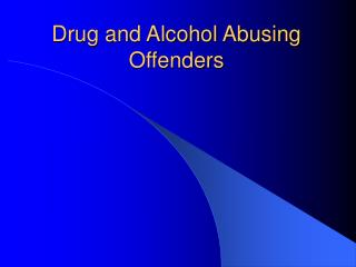 Drug and Alcohol Abusing Offenders