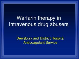 Warfarin therapy in intravenous drug abusers