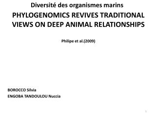 PHYLOGENOMICS REVIVES TRADITIONAL VIEWS ON DEEP ANIMAL RELATIONSHIPS Philipe et al.(2009)