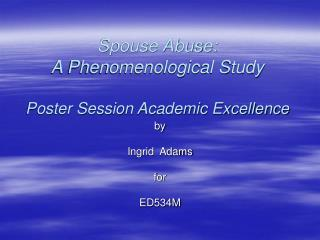 Spouse Abuse:  A Phenomenological Study Poster Session Academic Excellence