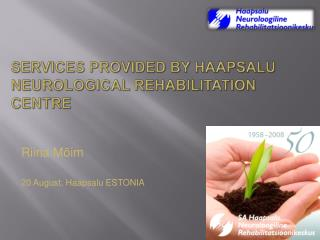 SERVICES PROVIDED BY HAAPSALU NEUROLOGICAL REHABILITATION CENTRE
