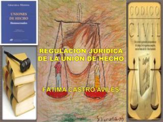 REGULACIÓN JURÍDICA DE LA UNIÓN DE HECHO FÁTIMA CASTRO AVILÉS