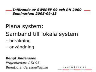 Införande av SWEREF99 och RH2000 Seminarium 2005-09-13