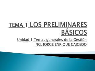 TEMA 1 LOS PRELIMINARES BÁSICOS