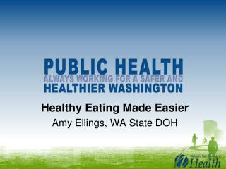 Healthy Eating Made Easier Amy Ellings, WA State DOH