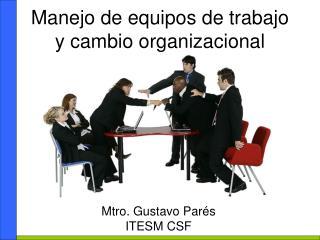 Manejo de equipos de trabajo y cambio organizacional