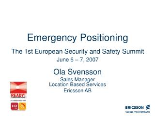 Emergency Positioning The 1st European Security and Safety Summit June 6 – 7, 2007