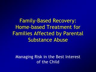 Family-Based Recovery: Home-based Treatment for Families Affected by Parental Substance Abuse