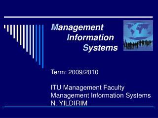 Term: 2009/2010 ITU Management Faculty Management Information Systems N. YILDIRIM