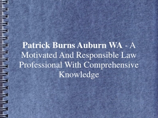 Patrick Burns Auburn WA - A Motivated And Responsible Law Pr