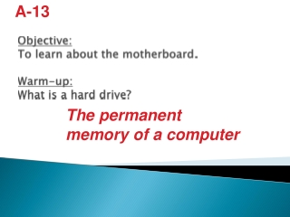 Objective: To learn about the motherboard. Warm-up: What is a hard drive?