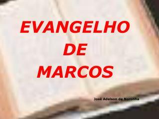 EVANGELHO DE  MARCOS José Adelson de Noronha