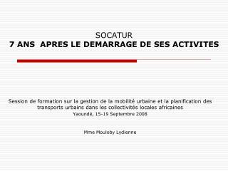 SOCATUR 7 ANS APRES LE DEMARRAGE DE SES ACTIVITES