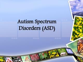 Autism Spectrum Disorders (ASD)