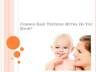 Common Baby Teething Myths: Do You Know?