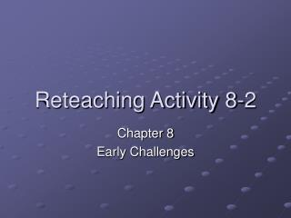 Reteaching Activity 8-2