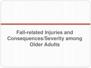 Fall-related Injuries and Consequences/Severity among Older Adults