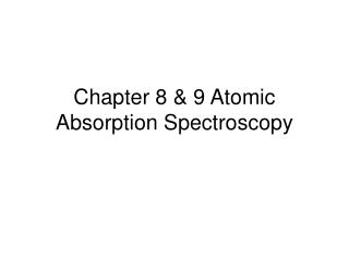 Chapter 8 & 9 Atomic Absorption Spectroscopy