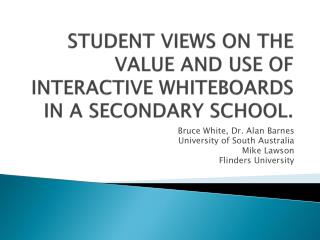 STUDENT VIEWS ON THE VALUE AND USE OF INTERACTIVE WHITEBOARDS IN A SECONDARY SCHOOL.