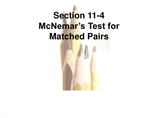 Section 11-4 McNemar's Test for Matched Pairs