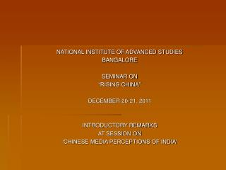"""NATIONAL INSTITUTE OF ADVANCED STUDIES BANGALORE SEMINAR ON """"RISING CHINA"""" DECEMBER 20-21, 2011 INTRODUCTORY REMARKS A"""