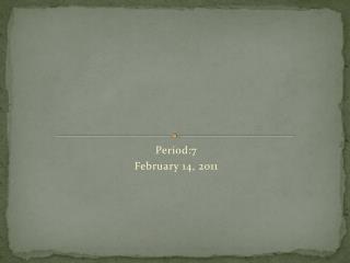 Period:7 February 14, 2011