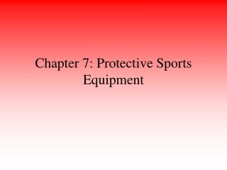 Chapter 7: Protective Sports Equipment