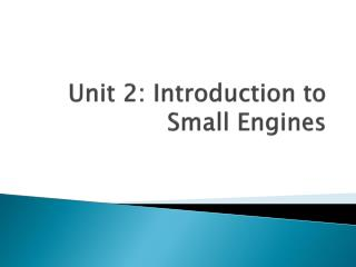 Unit 2: Introduction to Small Engines