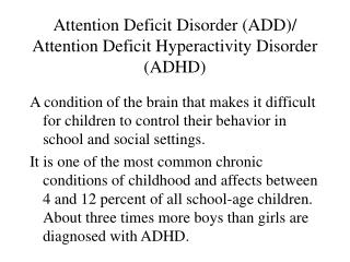Attention Deficit Disorder (ADD)/ Attention Deficit Hyperactivity Disorder (ADHD)