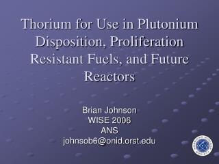 Thorium for Use in Plutonium Disposition, Proliferation Resistant Fuels, and Future Reactors
