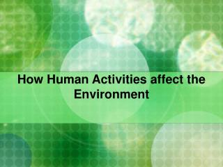 How Human Activities affect the Environment
